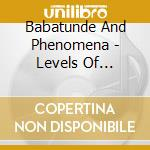 Babatunde Lea And Phenomena - Levels Of Conciousness cd musicale di Babatunde lea and ph
