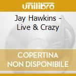 Live and crazy cd musicale di Hawkins screamin' jay