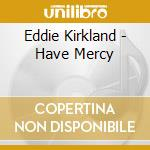 Have mercy cd musicale di Eddie Kirkland