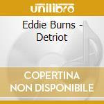 Eddie Burns - Detriot cd musicale di Eddie burns blues ba