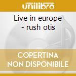 Live in europe - rush otis cd musicale di Otis Rush