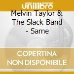 Same - taylor melvin cd musicale di Melvin taylor & the slack band