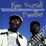 Keep yourself together - frost frank cd musicale di Frank frost with sam carr
