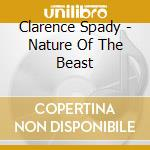 Clarence Spady - Nature Of The Beast cd musicale di Spady Clarence