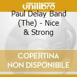 Nice & strong - delay paul cd musicale di The paul delay band