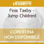 Jump children! - cd musicale di Tasby Finis