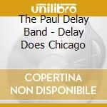 The Paul Delay Band - Delay Does Chicago cd musicale di Delay Paul