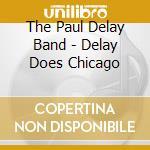 Delay does chicago - delay paul cd musicale di Delay Paul