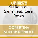 Same feat. cesar rosas - cd musicale di Kid Ramos