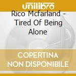 Tired of being alone - cd musicale di Mcfarland Rico