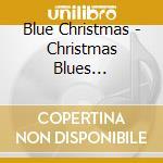 Blue Christmas - Christmas Blues Instrumentals cd musicale di Artisti Vari