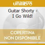 I go wild cd musicale di Shorty Guitar