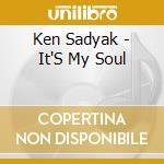 Ken Sadyak - It'S My Soul cd musicale di Sadyak Ken