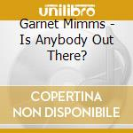 Garnet Mimms - Is Anybody Out There? cd musicale di GARNET MIMMS
