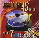 Hard to find 45's vol.7 cd musicale di Artisti Vari