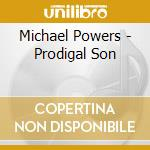PRODIGAL SON cd musicale di MICHAEL POWERS