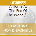 A home at the end of the world cd musicale di Ost