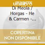 He & carmen - live concert cd musicale di Al di meola