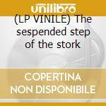 (LP VINILE) The sespended step of the stork lp vinile di Eleni Karaindrou