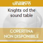 Knights od the sound table cd musicale di Cameo