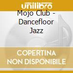 Mojo Club - Dancefloor Jazz cd musicale di ARTISTI VARI