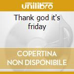 Thank god it's friday cd musicale di Ost