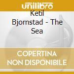 Ketil Bjornstad - The Sea cd musicale di Ketil Bjornstad