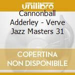JAZZ MASTERS 31 cd musicale di ADDERLEY CANNONBALL