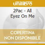 ALL EYEZ ON ME cd musicale di 2 PAC