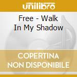WALK IN MY SHADOW cd musicale di FREE