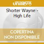 HIGH LIFE cd musicale di SHORTER WAYNE