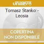 Leosia cd musicale di TOMASZ STANKO