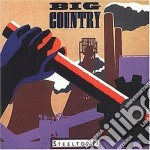 Big Country - Steeltown cd musicale di Country Big