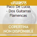 Paco De Lucia - Dos Guitarras Flamencas cd musicale di Lucia/montenegro De