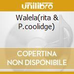 WALELA(RITA & P.COOLIDGE) cd musicale di WALELA