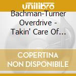 Takin'care of business cd musicale di Bachman turner overdrive