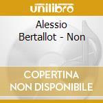 Alessio Bertallot - Non cd musicale di BERTALLOT ALESSIO