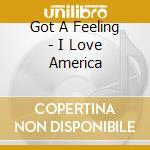 GOT A FEELING - I LOVE AMERICA cd musicale di JUVET PATRICK