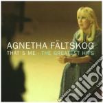 Agnetha Faltskog - That's Me The Greatest Hits cd musicale di FALTSKOG AGNETHA