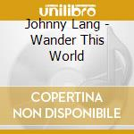 WANDER THIS WORLD cd musicale di LANG JONNY