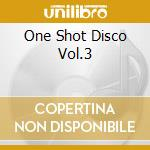 ONE SHOT DISCO VOL.3 cd musicale di ARTISTI VARI