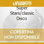 SUPER STARS/CLASSIC DISCO cd musicale di AA.VV.DISCO