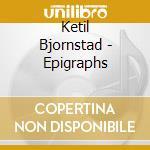 Ketil Bjornstad - Epigraphs cd musicale di BJORNSTAD KETIL-DAVID DARLING