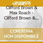 Clifford Brown - C. Brown And Max Roach cd musicale di BROWN CLIFFORD END MAX ROACH