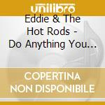 Do anything you wanna do cd musicale di Eddie & the hot rods