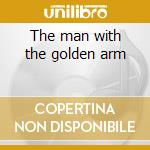 The man with the golden arm cd musicale di Ost