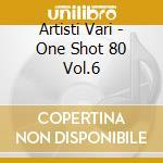 ONE SHOT'80 VOL.6 cd musicale di ARTISTI VARI