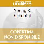 Young & beautiful cd musicale di Artisti Vari