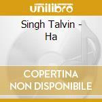 Singh Talvin - Ha cd musicale di SINGH TALVIN