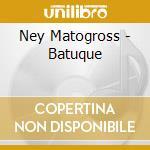 BATUQUE cd musicale di MATOGROSSO